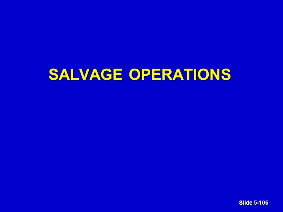 Slide 5-106 SALVAGE OPERATIONS