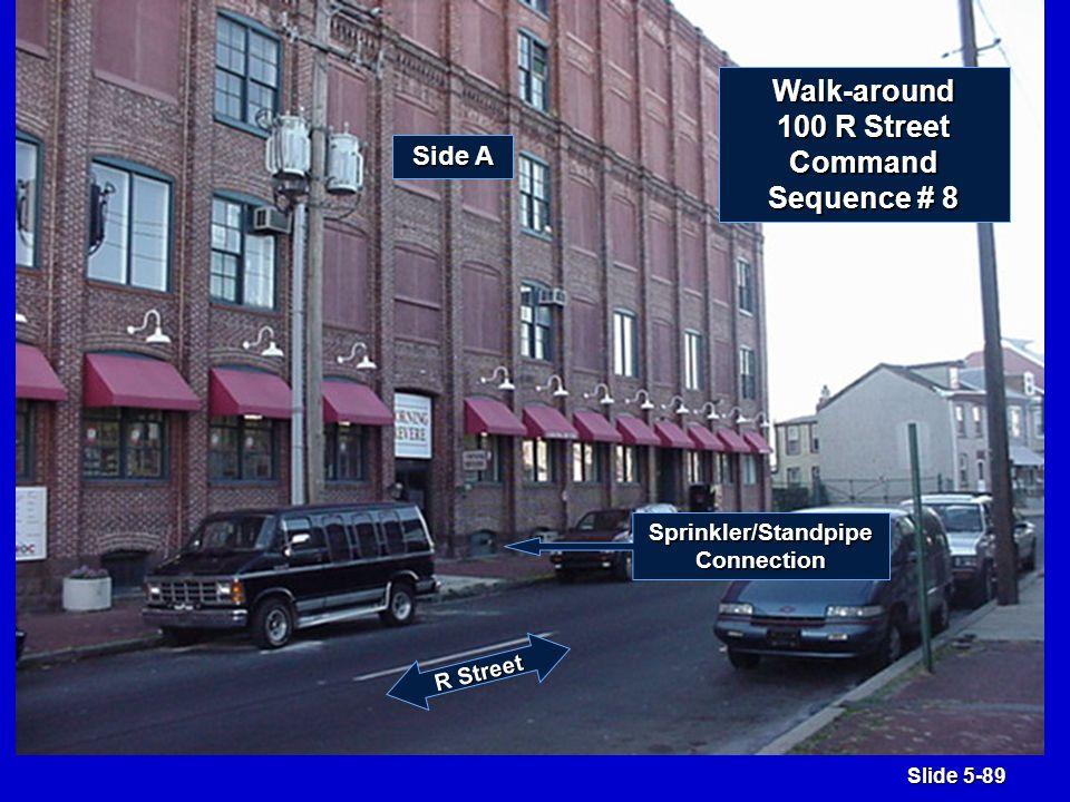 Slide 5-89 R Street Sprinkler/StandpipeConnection Side A Walk-around 100 R Street Command Sequence # 8