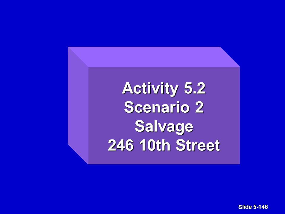 Slide 5-146 Activity 5.2 Scenario 2 Salvage 246 10th Street