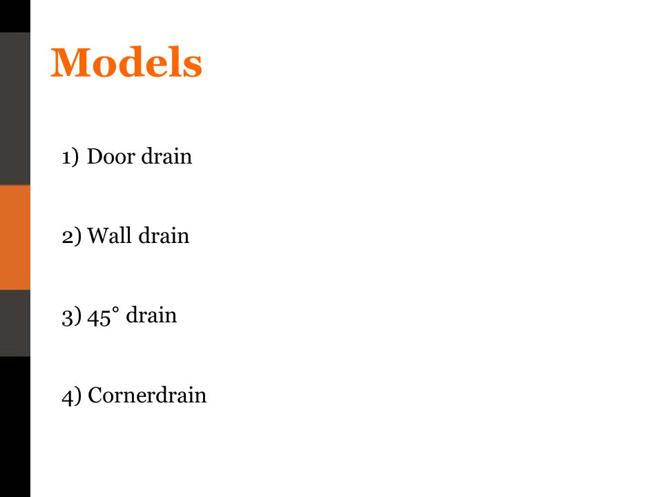 Models 1)Door drain 2) Wall drain 3) 45° drain 4) Cornerdrain