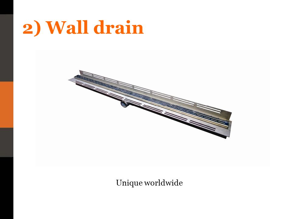 2) Wall drain Unique worldwide