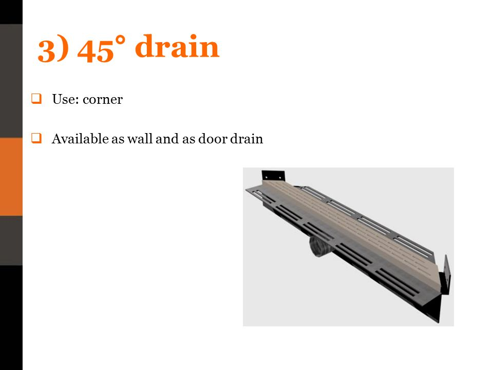 4) Cornerdrain  Specialty: covers both walls  Available as wall and as door drain