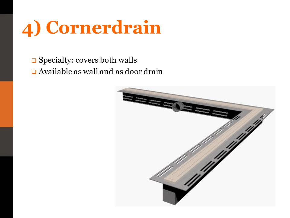 4) Cornerdrain  Specialty: covers both walls  Available as wall and as door drain