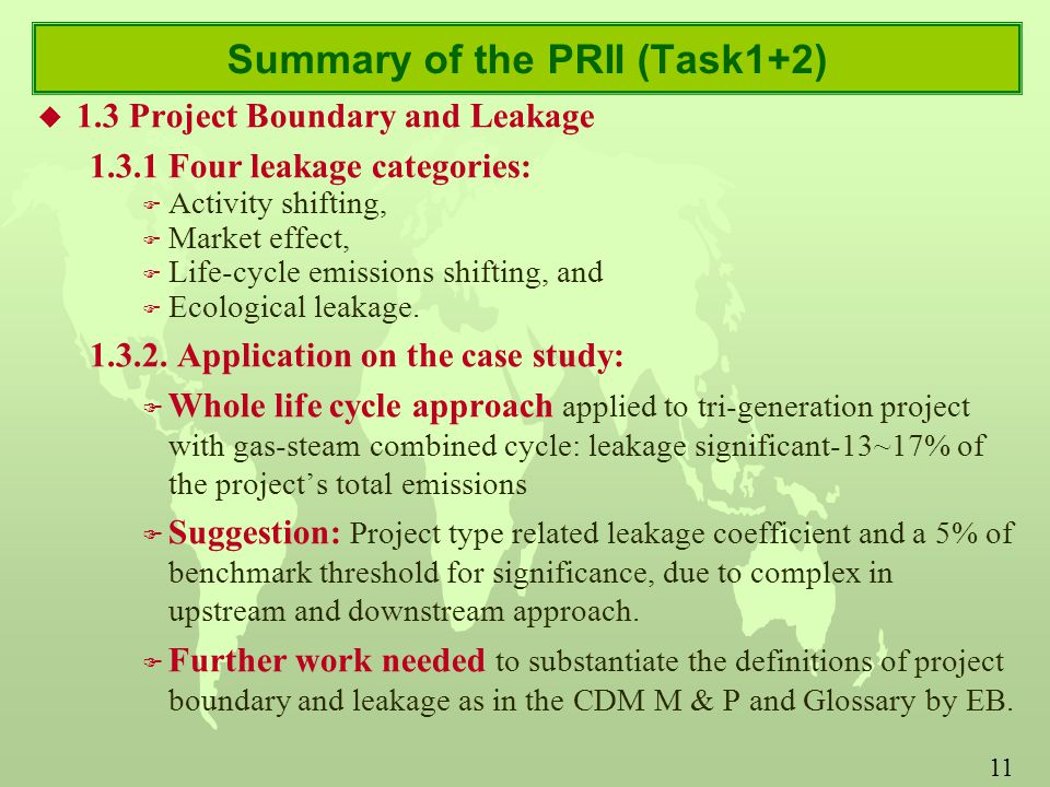 11 Summary of the PRII (Task1+2) u 1.3 Project Boundary and Leakage Four leakage categories: F Activity shifting, F Market effect, F Life-cycle emissions shifting, and F Ecological leakage.