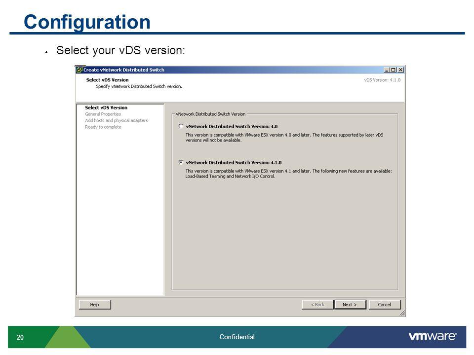 20 Confidential Configuration  Select your vDS version: