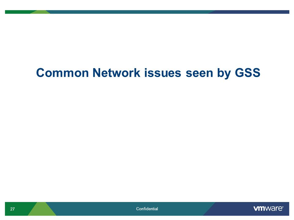 27 Confidential Common Network issues seen by GSS
