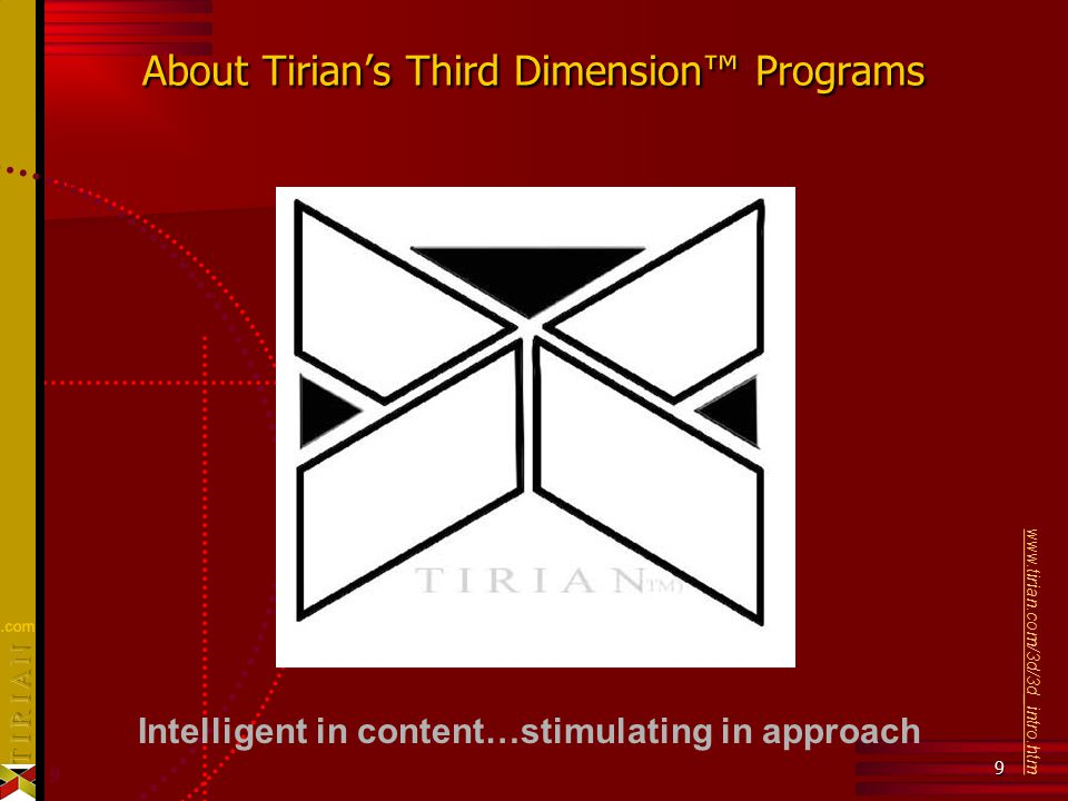 9 9 About Tirian's Third Dimension™ Programs www.tirian.com/3d/3d_intro.htm Intelligent in content…stimulating in approach