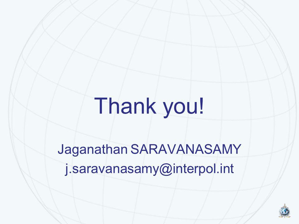Thank you! Jaganathan SARAVANASAMY j.saravanasamy@interpol.int