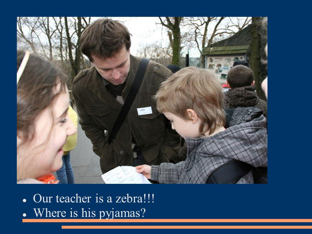 Our teacher is a zebra!!! Where is his pyjamas