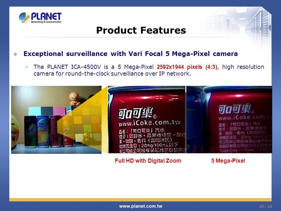 10 / 26 Product Features  Exceptional surveillance with Vari Focal 5 Mega-Pixel camera The PLANET ICA-4500V is a 5 Mega-Pixel 2592x1944 pixels (4:3),