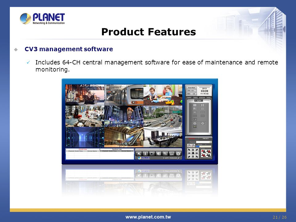 21 / 26 Product Features  CV3 management software Includes 64-CH central management software for ease of maintenance and remote monitoring.