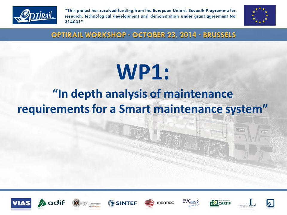OPTIRAIL WORKSHOP · OCTOBER 23, 2014 · BRUSSELS WP1: In depth analysis of maintenance requirements for a Smart maintenance system