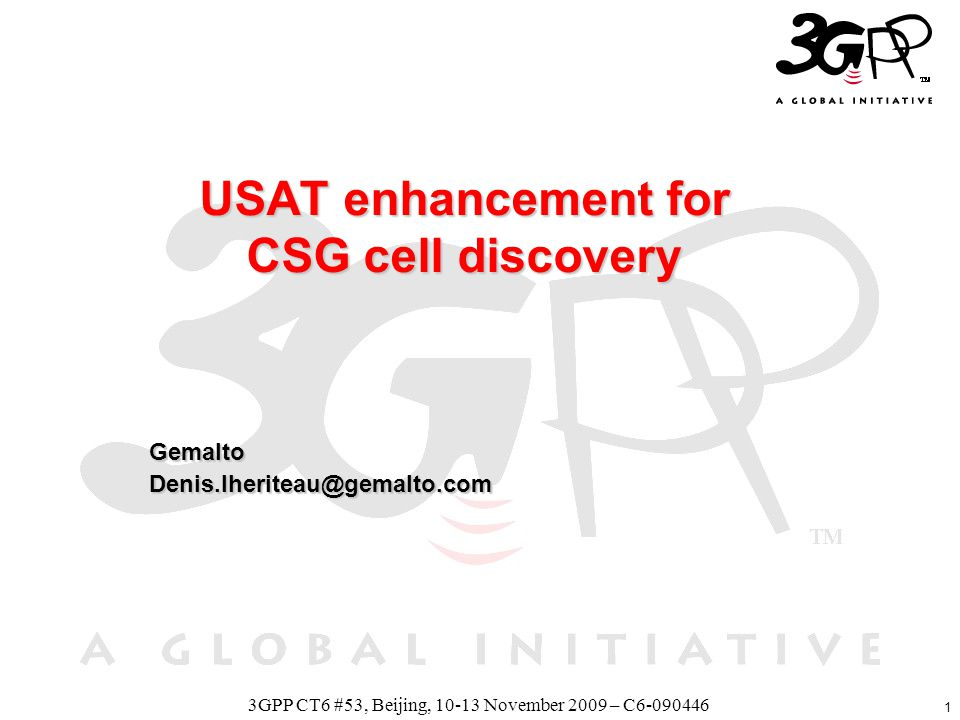 1 3GPP CT6 #53, Beijing, 10-13 November 2009 – C6-090446 USAT enhancement for CSG cell discovery GemaltoDenis.lheriteau@gemalto.com