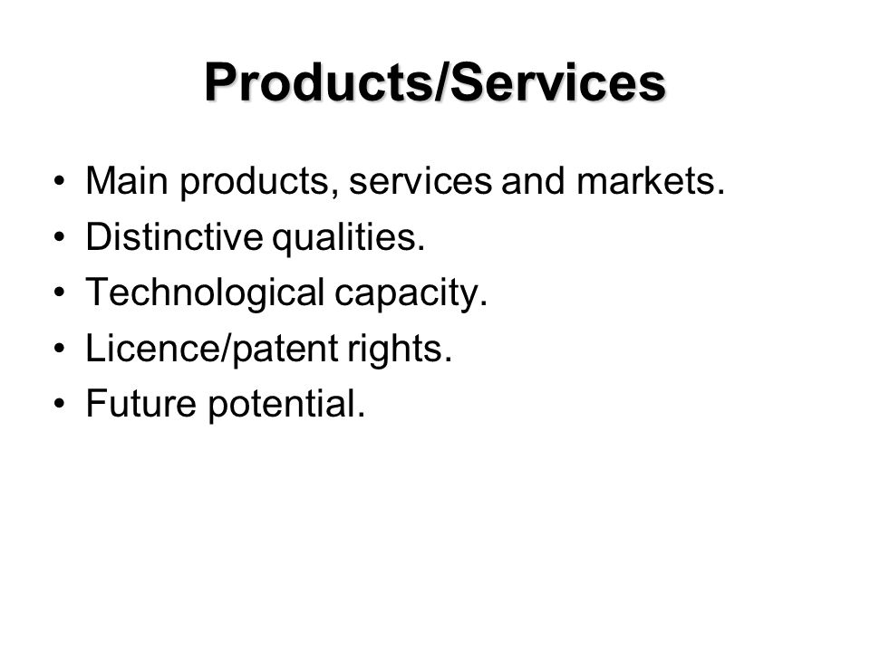 Products/Services Main products, services and markets. Distinctive qualities. Technological capacity. Licence/patent rights. Future potential.