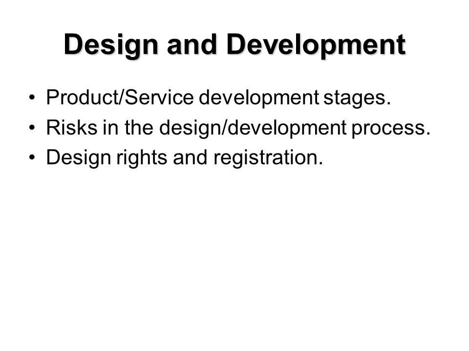 Design and Development Product/Service development stages. Risks in the design/development process. Design rights and registration.