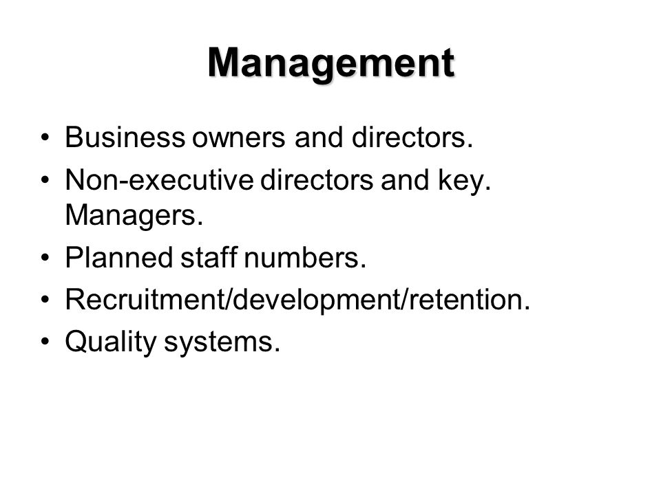 Management Business owners and directors. Non-executive directors and key. Managers. Planned staff numbers. Recruitment/development/retention. Quality