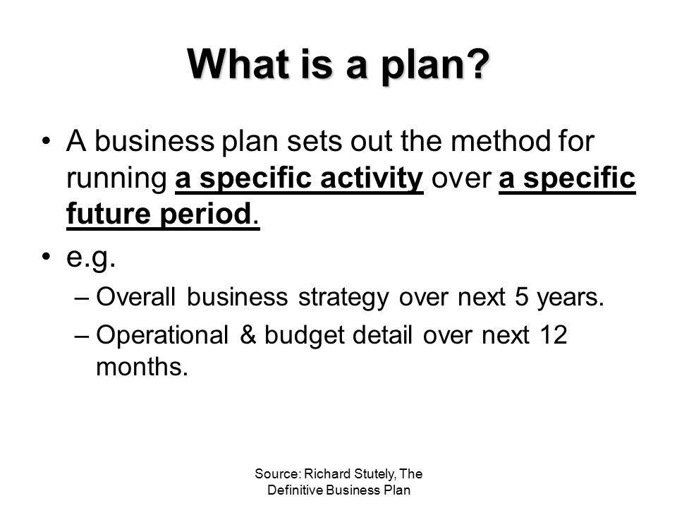 Source: Richard Stutely, The Definitive Business Plan What is the plan for.