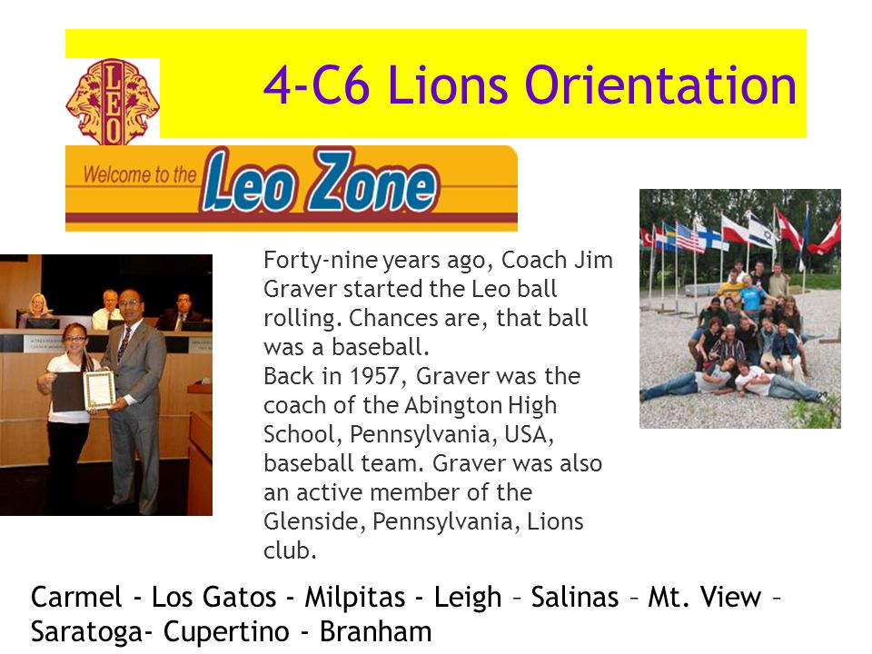4-C6 Lions Orientation Leo's Forty-nine years ago, Coach Jim Graver started the Leo ball rolling.