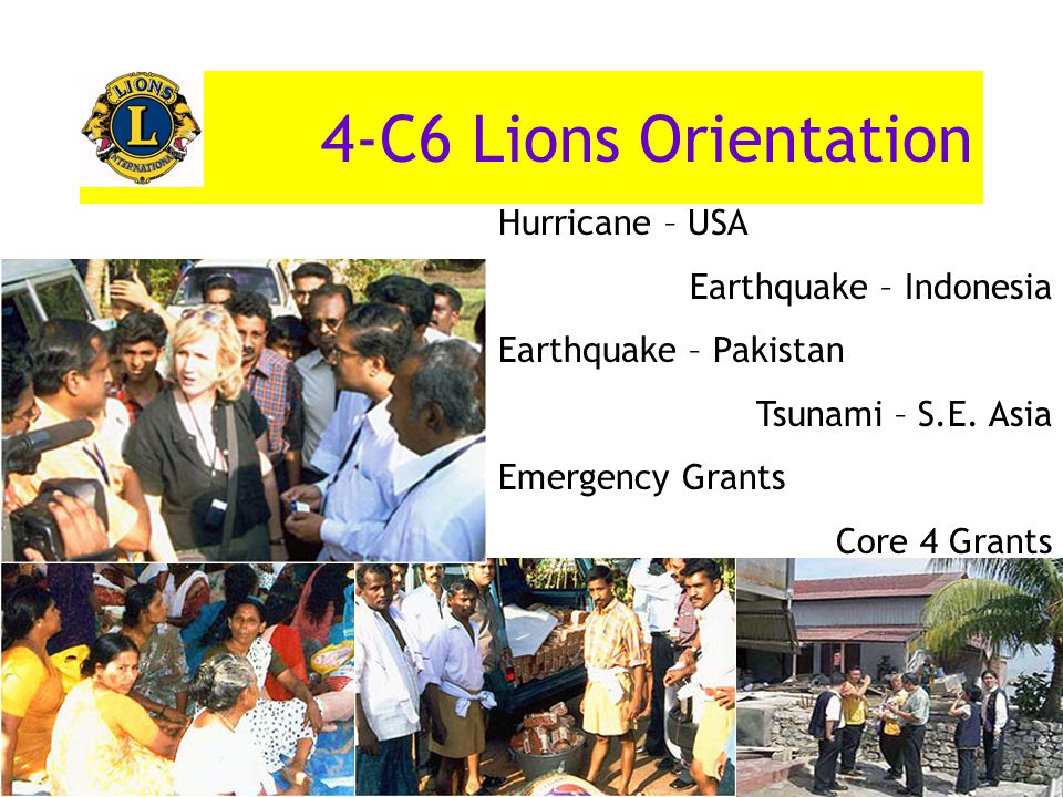4-C6 Lions Orientation Hurricane – USA Earthquake – Indonesia Earthquake – Pakistan Tsunami – S.E.