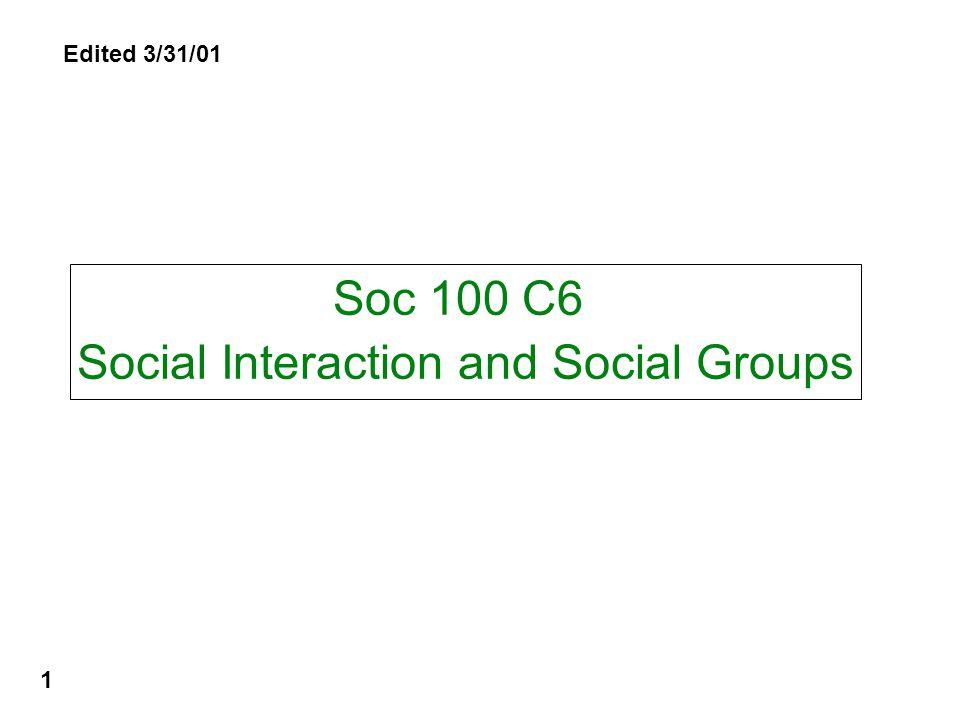 Soc 100 C6 Social Interaction and Social Groups 1 Edited 3/31/01