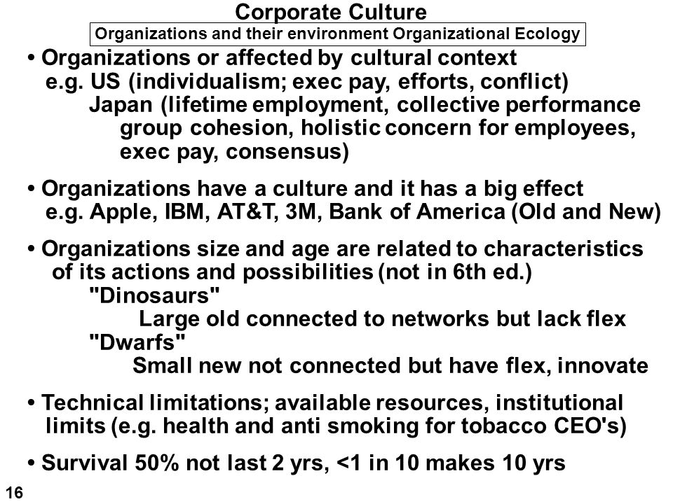 Organizations or affected by cultural context e.g. US (individualism; exec pay, efforts, conflict) Japan (lifetime employment, collective performance