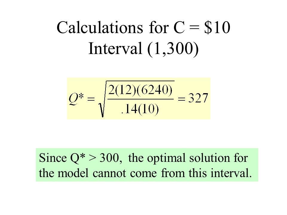 Calculations for C = $9.75 Interval (300,600) Since Q* = 331 is in the interval (300,600), for this interval: Q opt = Q* = 331