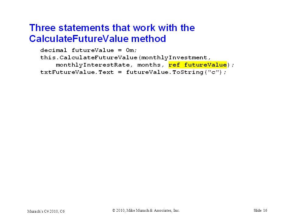Murach's C# 2010, C6 © 2010, Mike Murach & Associates, Inc.Slide 16