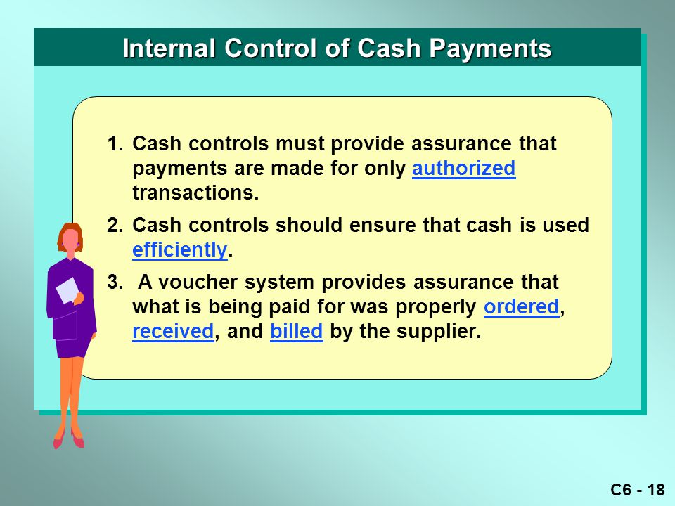 C6 - 18 1.Cash controls must provide assurance that payments are made for only authorized transactions.