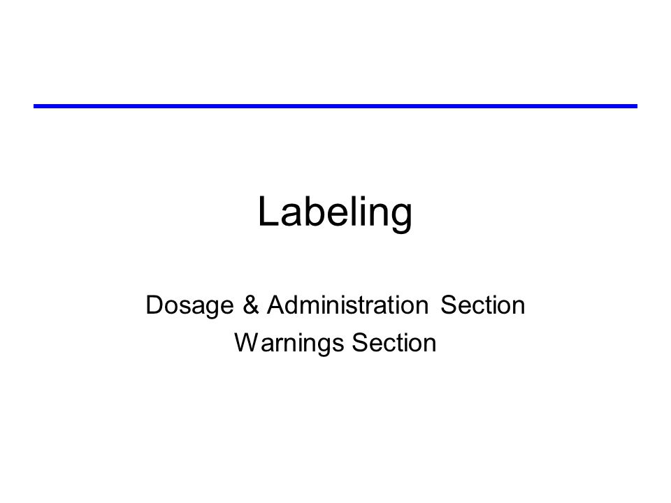Labeling Dosage & Administration Section Warnings Section