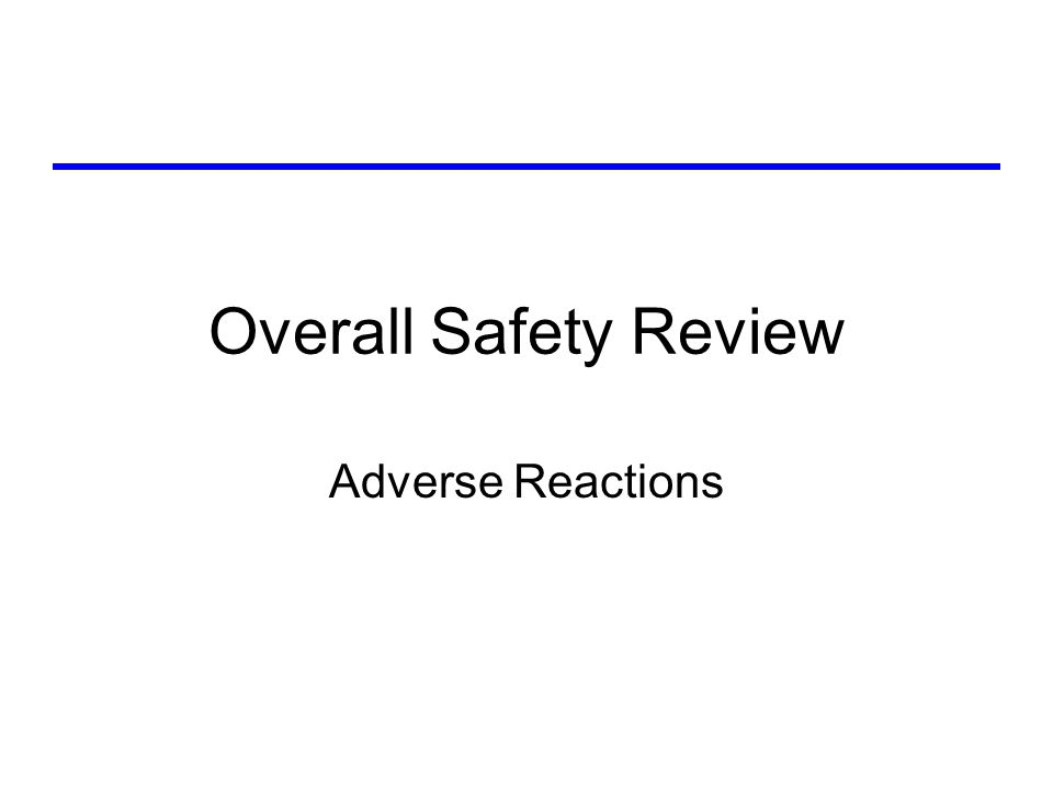 Overall Safety Review Adverse Reactions