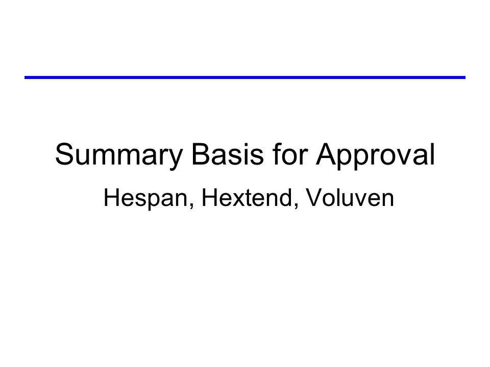 Hespan (licensed 1972) US clinical studies –Study design 8 RCTs in different clinical settings (N=352): surgical, trauma, septic shock, burns, pump prime in open heart surgery –Treatment regimen Hespan vs.