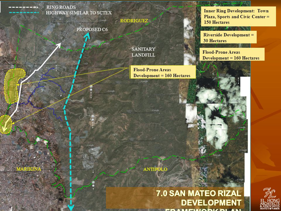 PROPOSED C6 RODRIGUEZ MARIKINA ANTIPOLO RING ROADS HIGHWAY SIMILAR TO SCTEX SANITARY LANDFILL Flood-Prone Areas Development = 160 Hectares Inner Ring Development: Town Plaza, Sports and Civic Center = 150 Hectares Riverside Development = 30 Hectares Flood-Prone Areas Development = 160 Hectares