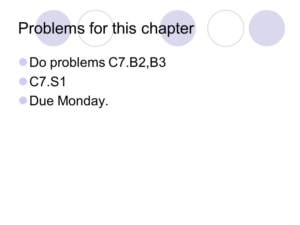 Problems for this chapter Do problems C7.B2,B3 C7.S1 Due Monday.