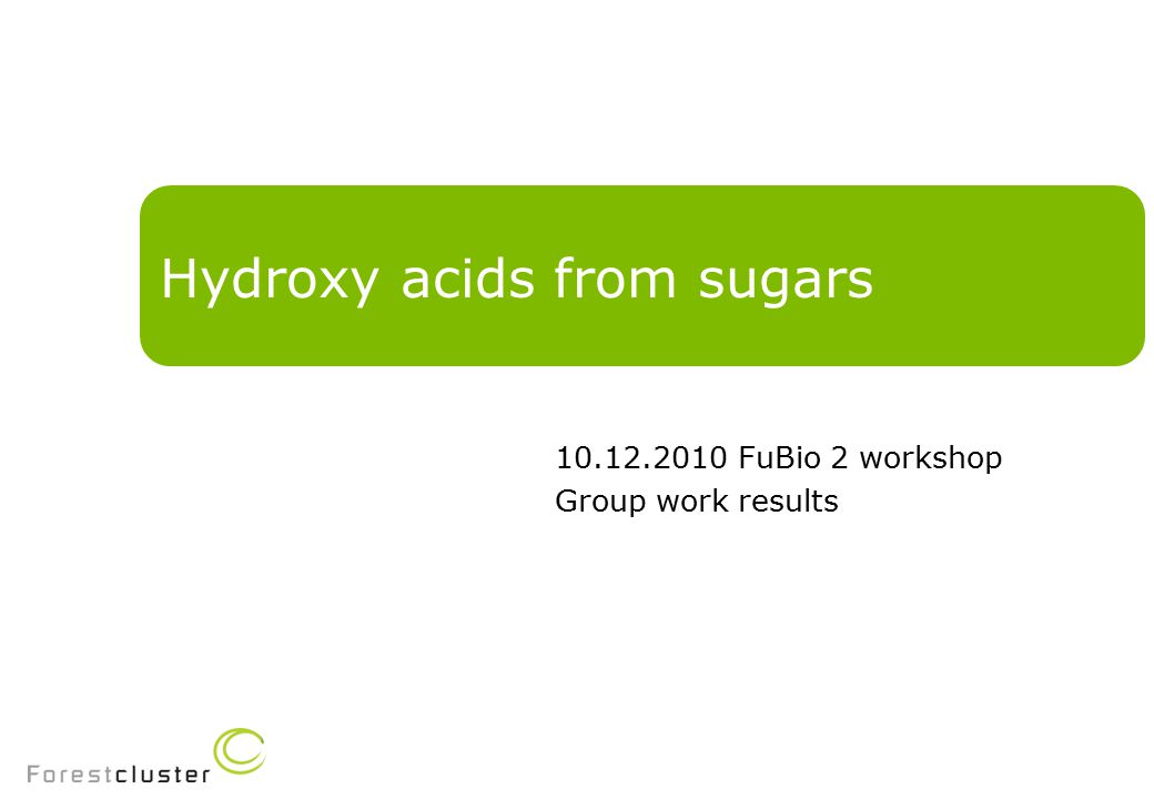 Hydroxy acids from sugars 10.12.2010 FuBio 2 workshop Group work results