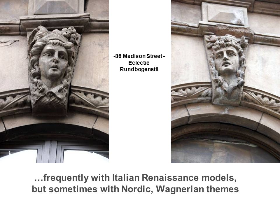 …frequently with Italian Renaissance models, but sometimes with Nordic, Wagnerian themes -86 Madison Street - Eclectic Rundbogenstil