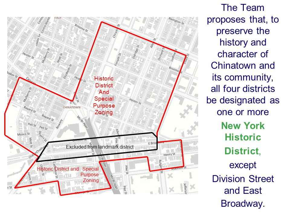 The Team proposes that, to preserve the history and character of Chinatown and its community, all four districts be designated as one or more New York Historic District, except Division Street and East Broadway.