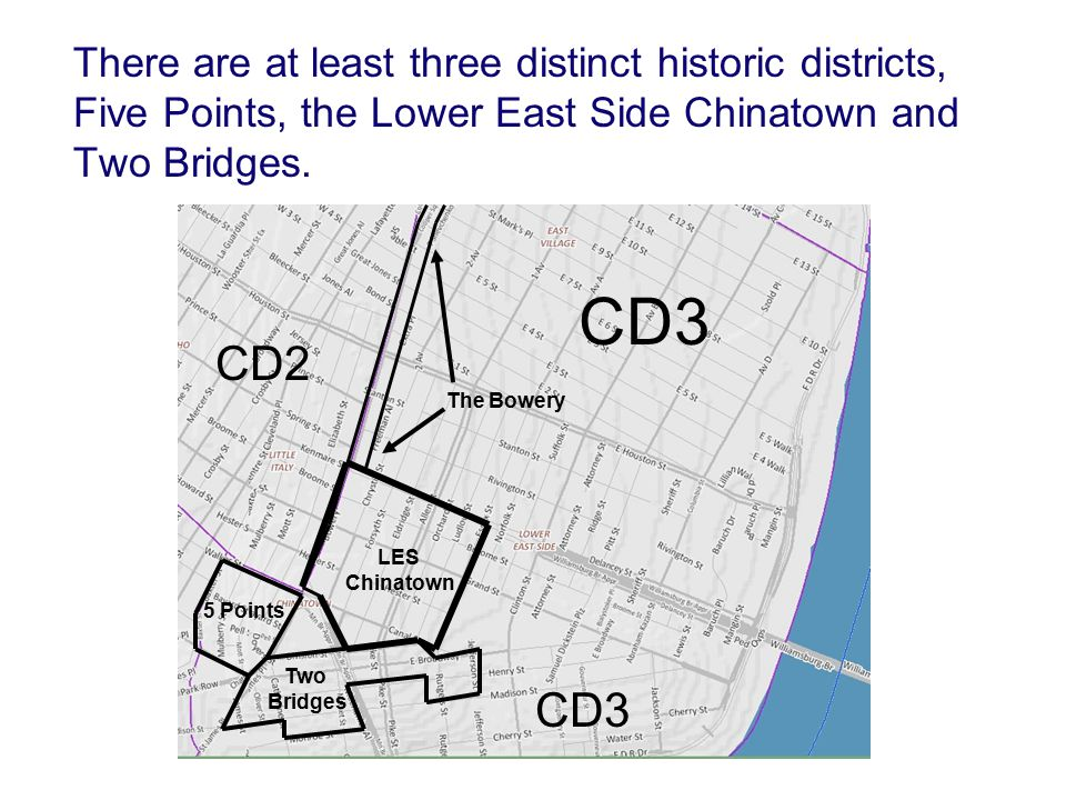 There are at least three distinct historic districts, Five Points, the Lower East Side Chinatown and Two Bridges.