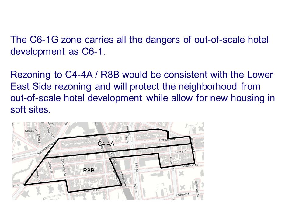 The C6-1G zone carries all the dangers of out-of-scale hotel development as C6-1. Rezoning to C4-4A / R8B would be consistent with the Lower East Side