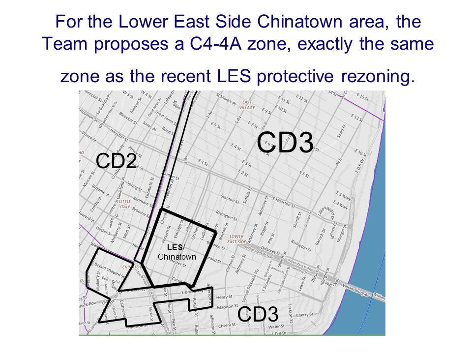 For the Lower East Side Chinatown area, the Team proposes a C4-4A zone, exactly the same zone as the recent LES protective rezoning.