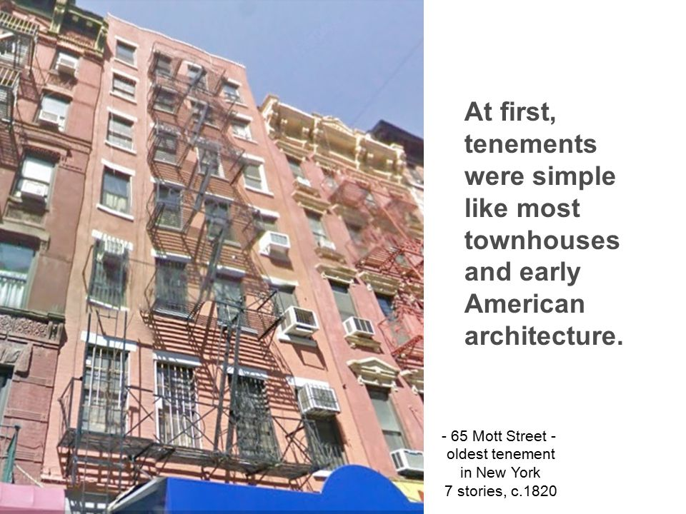 At first, tenements were simple like most townhouses and early American architecture.