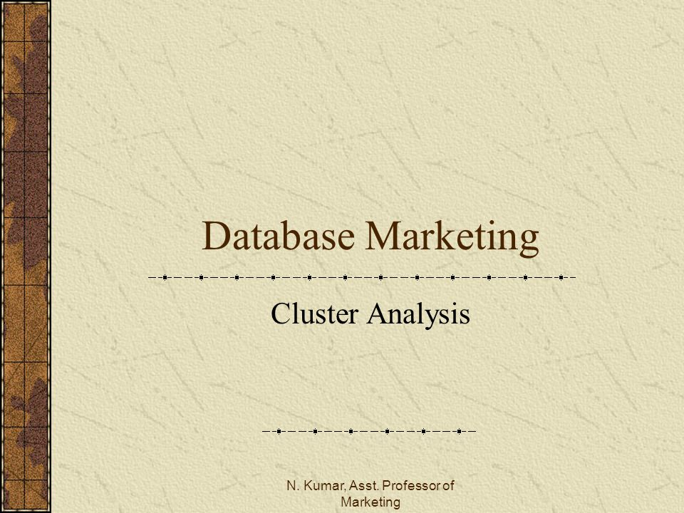 N. Kumar, Asst. Professor of Marketing Database Marketing Cluster Analysis