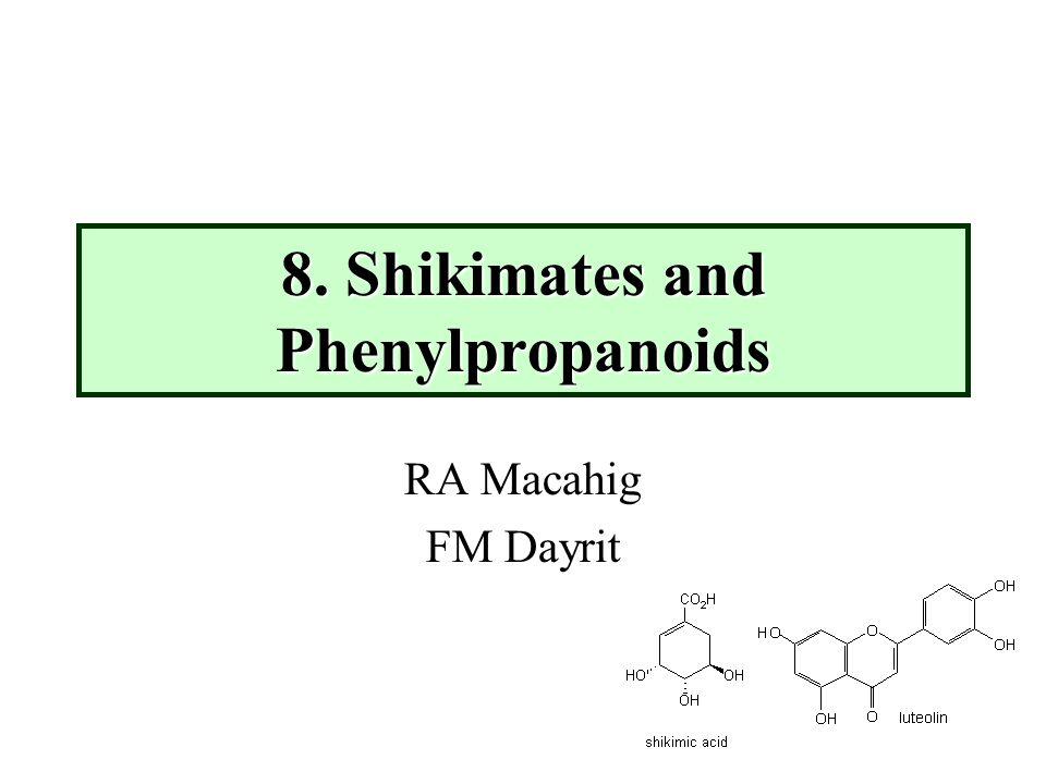 8. Shikimates and Phenylpropanoids RA Macahig FM Dayrit