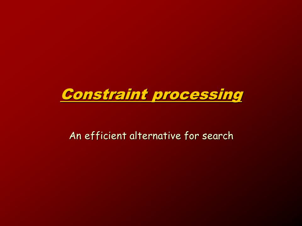 Constraint processing An efficient alternative for search