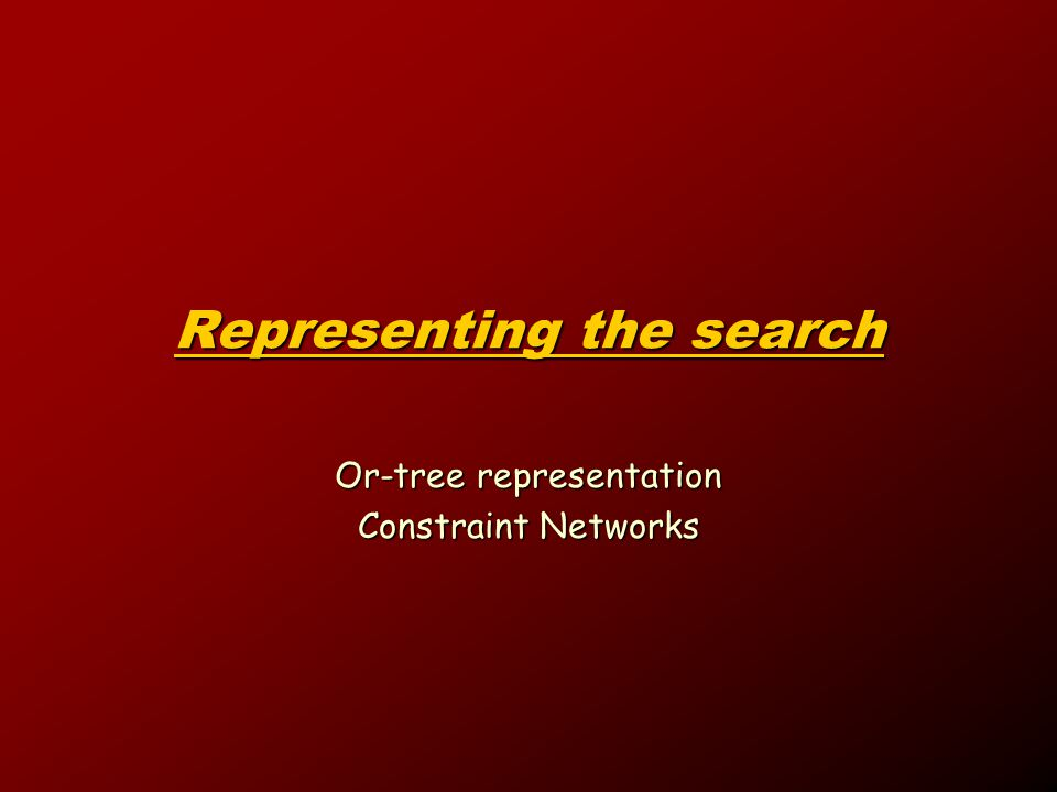 Representing the search Or-tree representation Constraint Networks