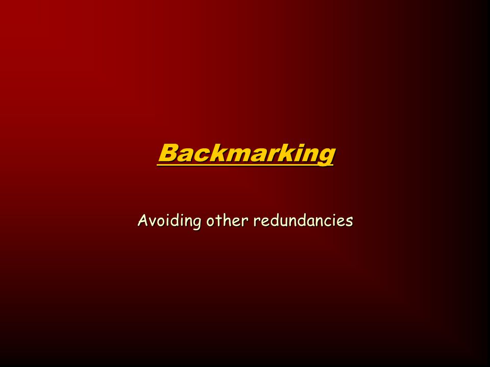 Backmarking Avoiding other redundancies