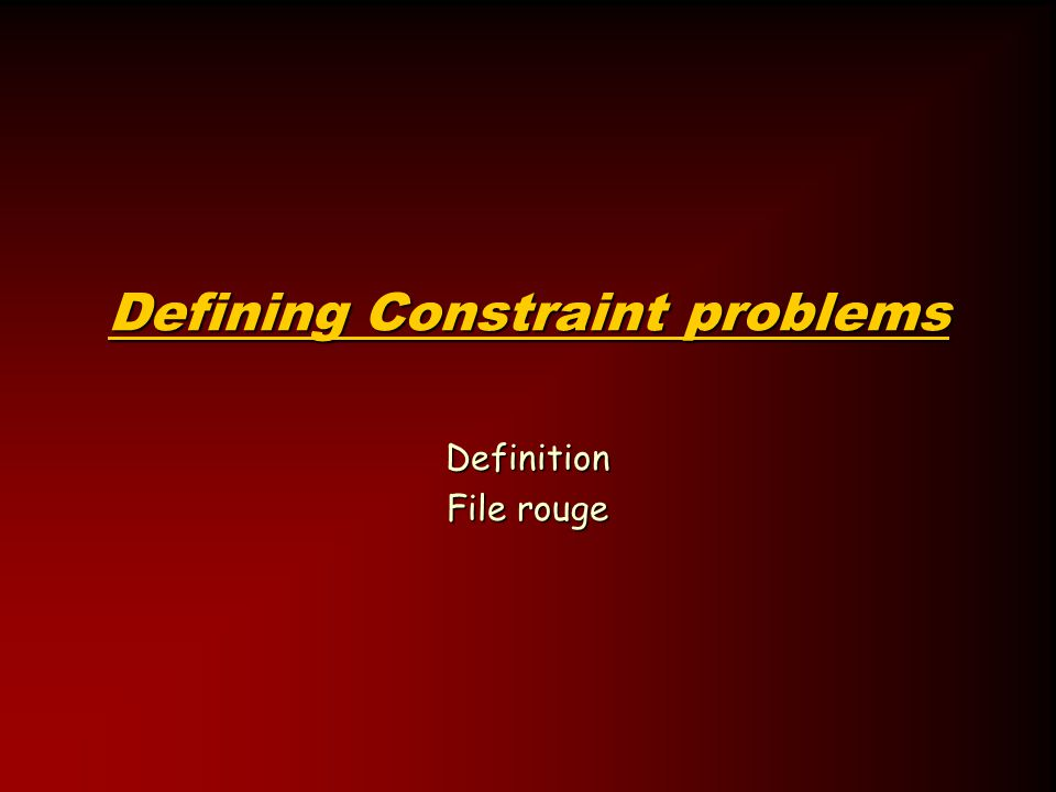 Defining Constraint problems Definition File rouge
