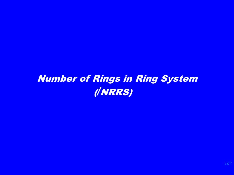 107 Number of Rings in Ring System ( / NRRS)