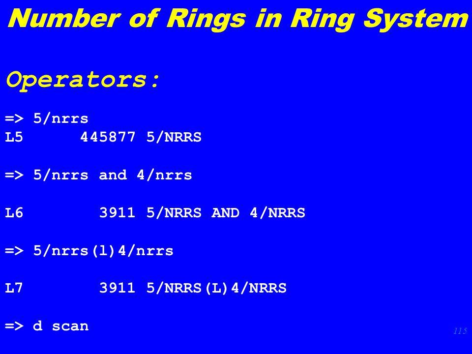 115 => 5/nrrs L5 445877 5/NRRS => 5/nrrs and 4/nrrs L6 3911 5/NRRS AND 4/NRRS => 5/nrrs(l)4/nrrs L7 3911 5/NRRS(L)4/NRRS => d scan Number of Rings in Ring System Operators: