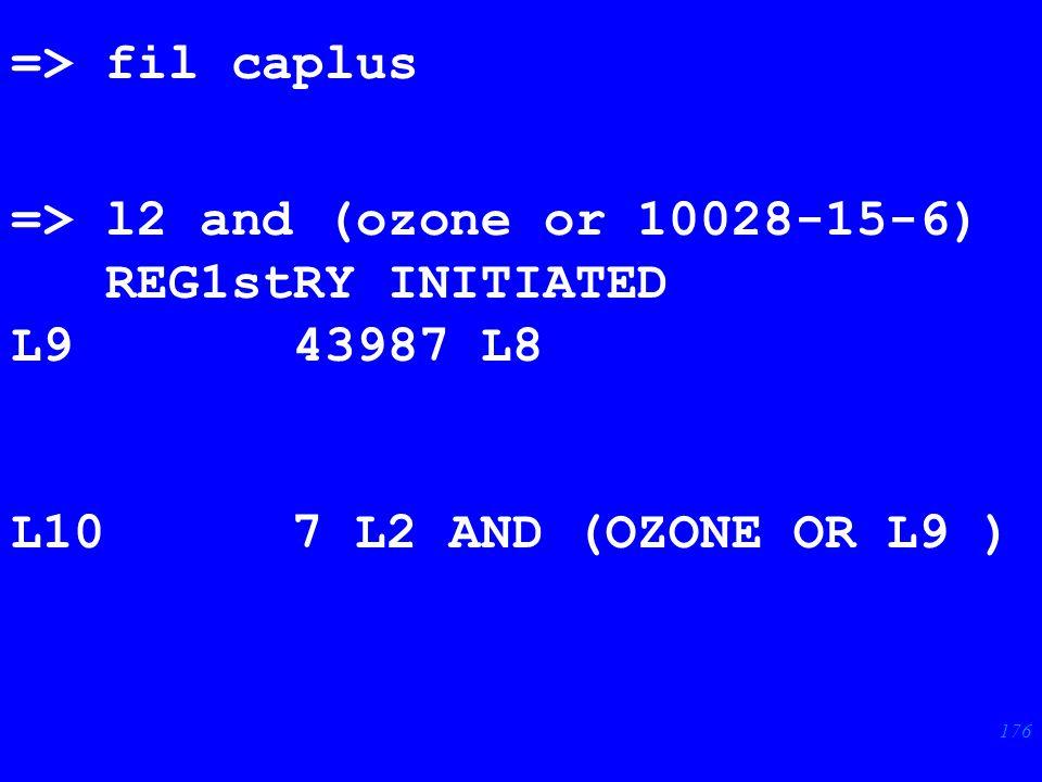 176 => fil caplus => l2 and (ozone or 10028-15-6) REG1stRY INITIATED L9 43987 L8 L10 7 L2 AND (OZONE OR L9 )