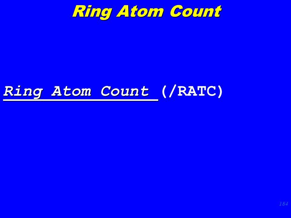184 Ring Atom Count Ring Atom Count (/RATC) Ring Atom Count